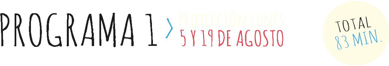 Programa 1. Proyección Lunes 5 y 19 de Agosto.