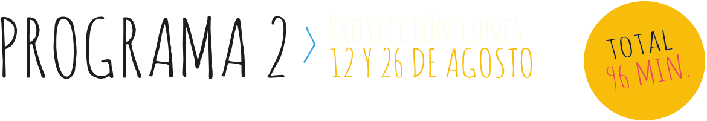 Programa 2. Proyección Lunes 12 y 26 de Agosto.