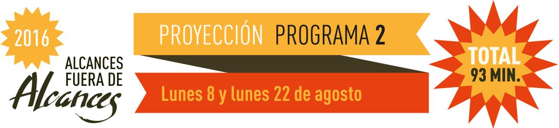 Programa 2. Proyección Lunes 17 y 24 de Agosto.